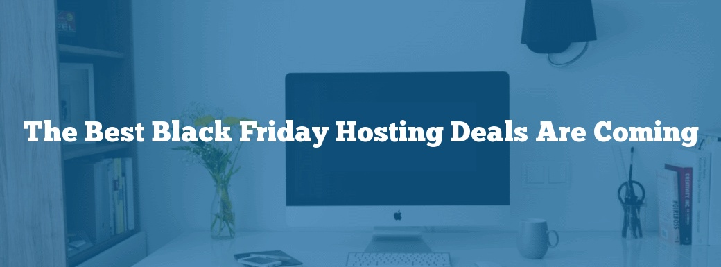 The Best Black Friday Hosting Deals Are Coming
